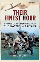 Their Finest Hour: Stories of the Men Who Won the Battle of Britain - Nick Thomas
