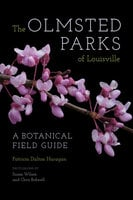The Olmsted Parks of Louisville: A Botanical Field Guide - Patricia Dalton Haragan