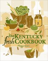The Kentucky Fresh Cookbook - Maggie Green
