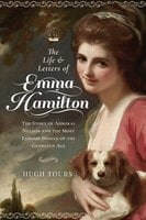 The Life and Letters of Emma Hamilton: The Story of Admiral Nelson and the Most Famous Woman of the Georgian Age - Hugh Tours
