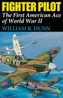 Fighter Pilot: The First American Ace of World War II - William R. Dunn