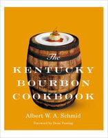 The Kentucky Bourbon Cookbook - Albert W.A. Schmid