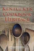 Kentucky's Cookbook Heritage: Two Hundred Years of Southern Cuisine and Culture - John van Willigen