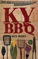 KY BBQ: The Kentucky Barbecue Book - Wes Berry