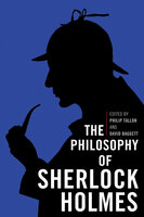 The Philosophy of Sherlock Holmes - Various Authors