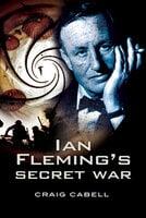 Ian Fleming's Secret War - Craig Cabell