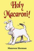 Holy Macaroni! - Maureen Sleeman