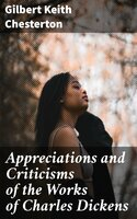 Appreciations and Criticisms of the Works of Charles Dickens - Gilbert Keith Chesterton