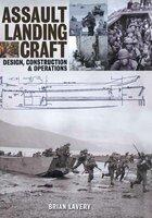 Assault Landing Craft: Design, Construction & Operators - Brian Lavery