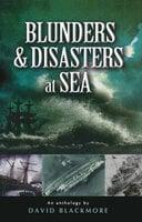 Blunders & Disasters at Sea - David Blackmore