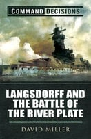 Command Decisions: Langsdorff and the Battle of the River Plate - David Miller