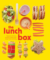 The Lunch Box: Packed with Fun, Healthy Meals That Keep Them Smiling - Kate McMillan, Sarah Putman Clegg