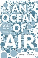An Ocean of Air: Why the Wind Blows and Other Mysteries of the Atmosphere - Gabrielle Walker