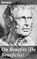 On Benefits (De Beneficiis) - Seneca