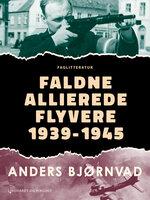 Faldne allierede flyvere 1939-1945 - Anders Bjørnvad