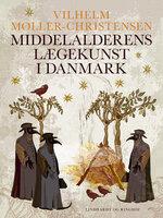 Middelalderens lægekunst i Danmark - Vilhelm Møller-Christensen