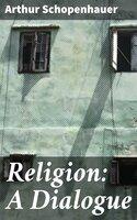 Religion: A Dialogue - Arthur Schopenhauer