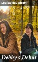Debby's Debut - Louisa May Alcott