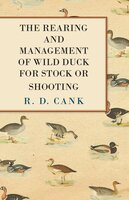 The Rearing and Management of Wild Duck for Stock or Shooting