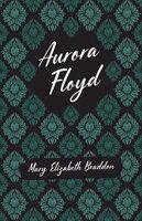 Aurora Floyd - Mary Elizabeth Braddon