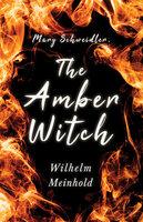 Mary Schweidler, The Amber Witch - Wilhelm Meinhold