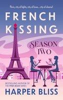 French Kissing: Season Two: Episodes 7-10 - Harper Bliss
