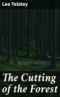 The Cutting of the Forest: The Story of a Yunker - Leo Tolstoy
