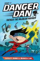 Danger Dan Tackles the Majulah Mayhem - Monica Lim, Lesley-Anne