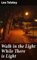 Walk in the Light While There is Light - Leo Tolstoy