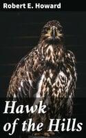 Hawk of the Hills - Robert E. Howard