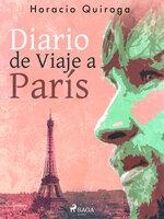 Diario de Viaje a París - Horacio Quiroga