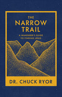 The Narrow Trail: A Wanderer's Guide to Finding Jesus - Chuck Ryor