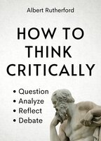 How to Think Critically - Albert Rutherford