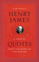 The Daily Henry James: A Year of Quotes from the Work of the Master - Henry James