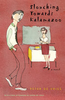 Slouching Towards Kalamazoo: A Novel - Peter De Vries