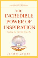 The Incredible Power of Inspiration: Creating the Life You Yearn For - Jenifer Zetlan