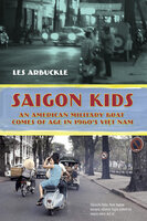 Saigon Kids: An American Military Brat Comes of Age in 1960's Vietnam - Les Arbuckle