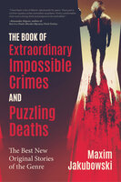 The Book of Extraordinary Impossible Crimes and Puzzling Deaths: The Best New Original Stories of the Genre - Jane Finnis, Sandra Murphy, Michael Bracken, Martin Edwards, Paul Charles, Amy Myers, L.C. Tyler, Lavie Tidhar, Deryn Lake, John Grant, Bev Vincent, Eric Brown, David Quantick, Ashley Lister, Rhys Hughes, Christine Poulson, O'Neil De Noux, Jared Cade, Keith Brooke