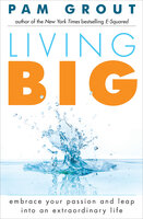 Living Big: Embrace Your Passion and Leap Into an Extraordinary Life - Pam Grout