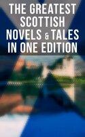 The Greatest Scottish Novels & Tales in One Edition - J. M. Barrie, Robert Louis Stevenson, John Buchan, George MacDonald, Walter Scott, O. Douglas