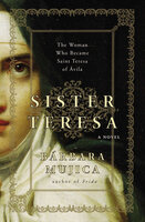 Sister Teresa: The Woman Who Became Saint Teresa of Ávila - Bárbara Mujica