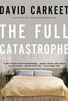 The Full Catastrophe - David Carkeet