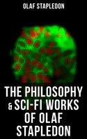 The Philosophy & Sci-Fi Works of Olaf Stapledon - Olaf Stapledon