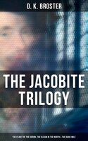 The Jacobite Trilogy: The Flight of the Heron, The Gleam in the North & The Dark Mile - D. K. Broster