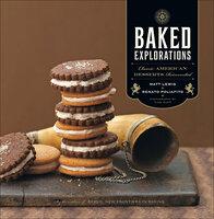 Baked Explorations: Classic American Desserts Reinvented - Matt Lewis, Renato Poliafito