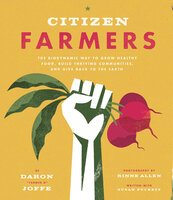 Citizen Farmers: The Biodynamic Way to Grow Healthy Food, Build Thriving Communities, and Give Back to the Earth - Susan Puckett, Daron Joffe