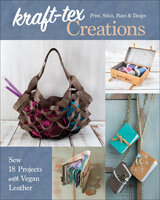kraft-tex Creations: Sew 18 Projects with Vegan Leather - Lindsay Conner
