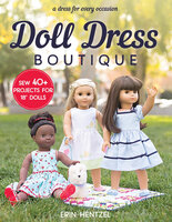 """Doll Dress Boutique: Sew 40+ Projects for 18"""" Dolls - Erin Hentzel"""