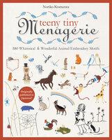 Teeny Tiny Menagerie: 380 Whimsical & Wonderful Animal Embroidery Motifs - Noriko Komurata