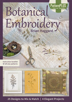 Botanical Embroidery: 25 Designs to Mix & Match: 4 Elegant Projects - Brian Haggard